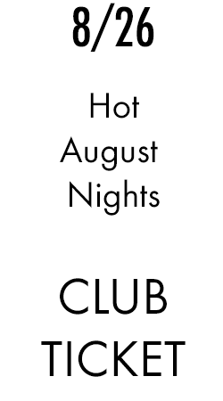 Hot August Nights - Sunday 26 - Club Ticket