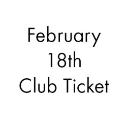 February 18th Club Ticket!