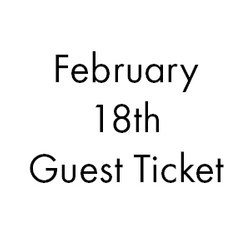 February 18th Guest Ticket!